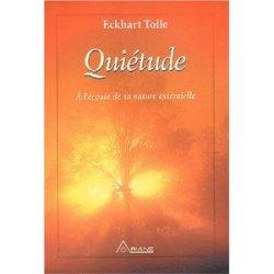 Quiétude - à L'écoute de sa nature essentielle par E.Tolle